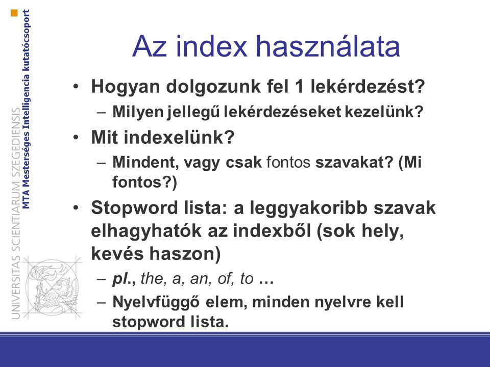 Az index használata Hogyan dolgozunk fel 1 lekérdezést? –Milyen jellegű lekérdezéseket kezelünk? Mit indexelünk? –Mindent, vagy csak fontos szavakat?