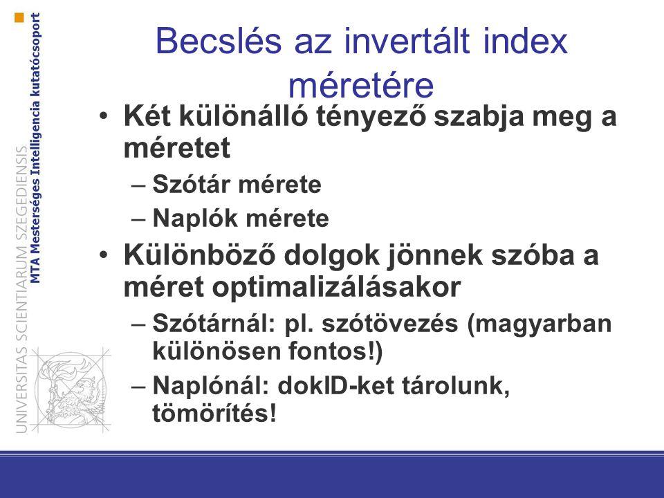 Becslés az invertált index méretére Két különálló tényező szabja meg a méretet –Szótár mérete –Naplók mérete Különböző dolgok jönnek szóba a méret opt