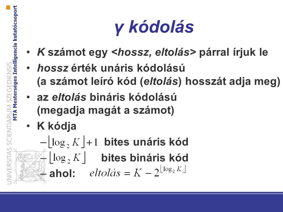 γ kódolás K számot egy párral írjuk le hossz érték unáris kódolású (a számot leíró kód (eltolás) hosszát adja meg) az eltolás bináris kódolású (megadj