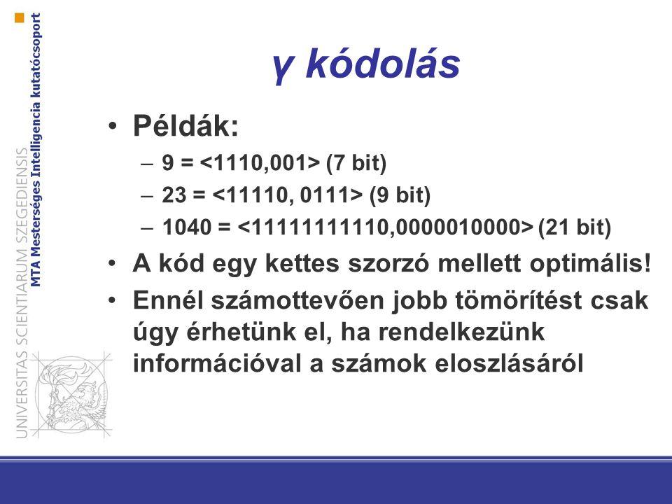 γ kódolás Példák: –9 = (7 bit) –23 = (9 bit) –1040 = (21 bit) A kód egy kettes szorzó mellett optimális! Ennél számottevően jobb tömörítést csak úgy é
