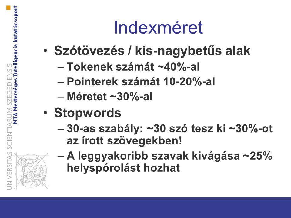 Indexméret Szótövezés / kis-nagybetűs alak –Tokenek számát ~40%-al –Pointerek számát 10-20%-al –Méretet ~30%-al Stopwords –30-as szabály: ~30 szó tesz