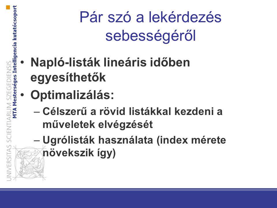 Pár szó a lekérdezés sebességéről Napló-listák lineáris időben egyesíthetők Optimalizálás: –Célszerű a rövid listákkal kezdeni a műveletek elvégzését