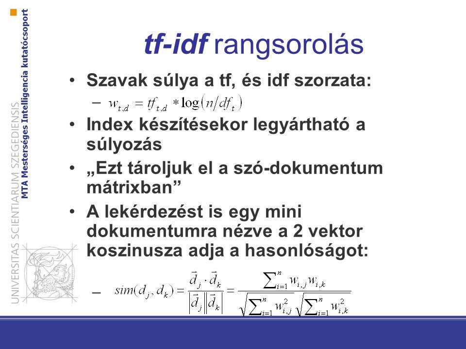 """tf-idf rangsorolás Szavak súlya a tf, és idf szorzata: – Index készítésekor legyártható a súlyozás """"Ezt tároljuk el a szó-dokumentum mátrixban"""" A leké"""