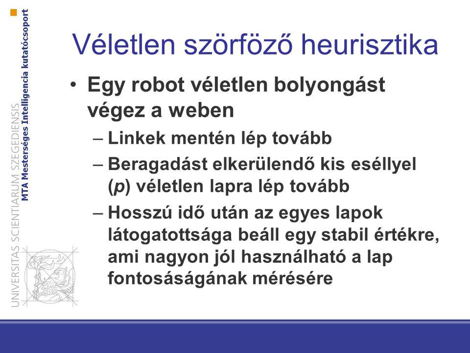 Véletlen szörföző heurisztika Egy robot véletlen bolyongást végez a weben –Linkek mentén lép tovább –Beragadást elkerülendő kis eséllyel (p) véletlen