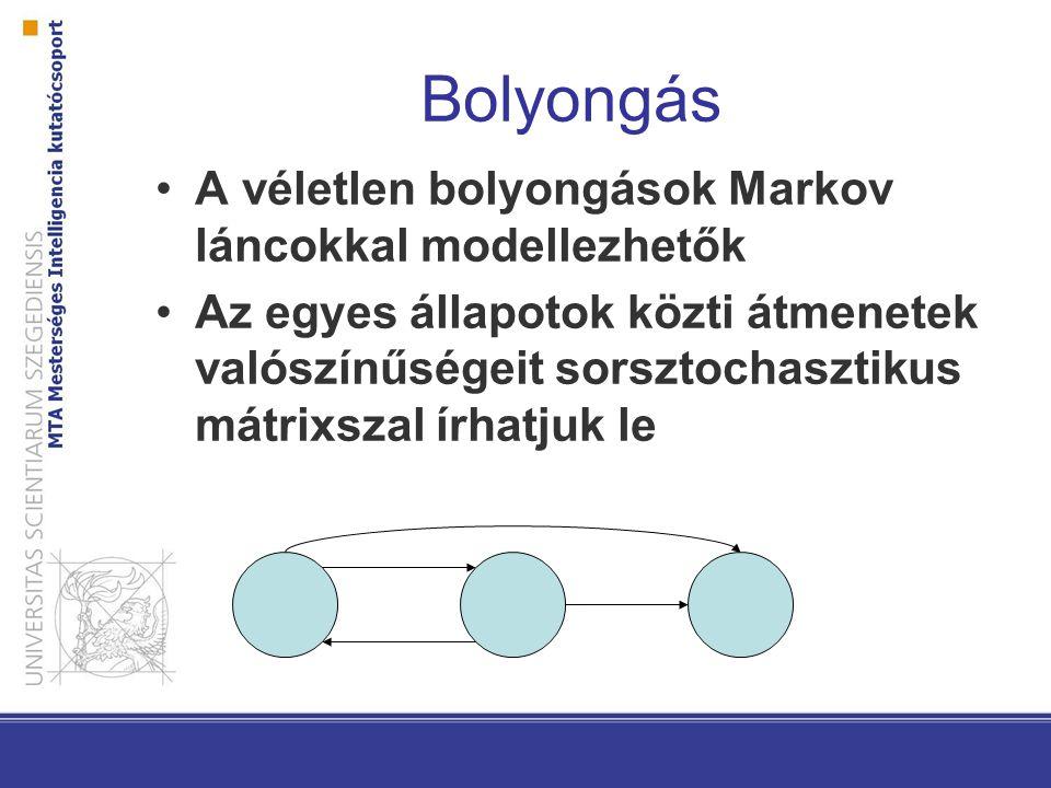 Bolyongás A véletlen bolyongások Markov láncokkal modellezhetők Az egyes állapotok közti átmenetek valószínűségeit sorsztochasztikus mátrixszal írhatj