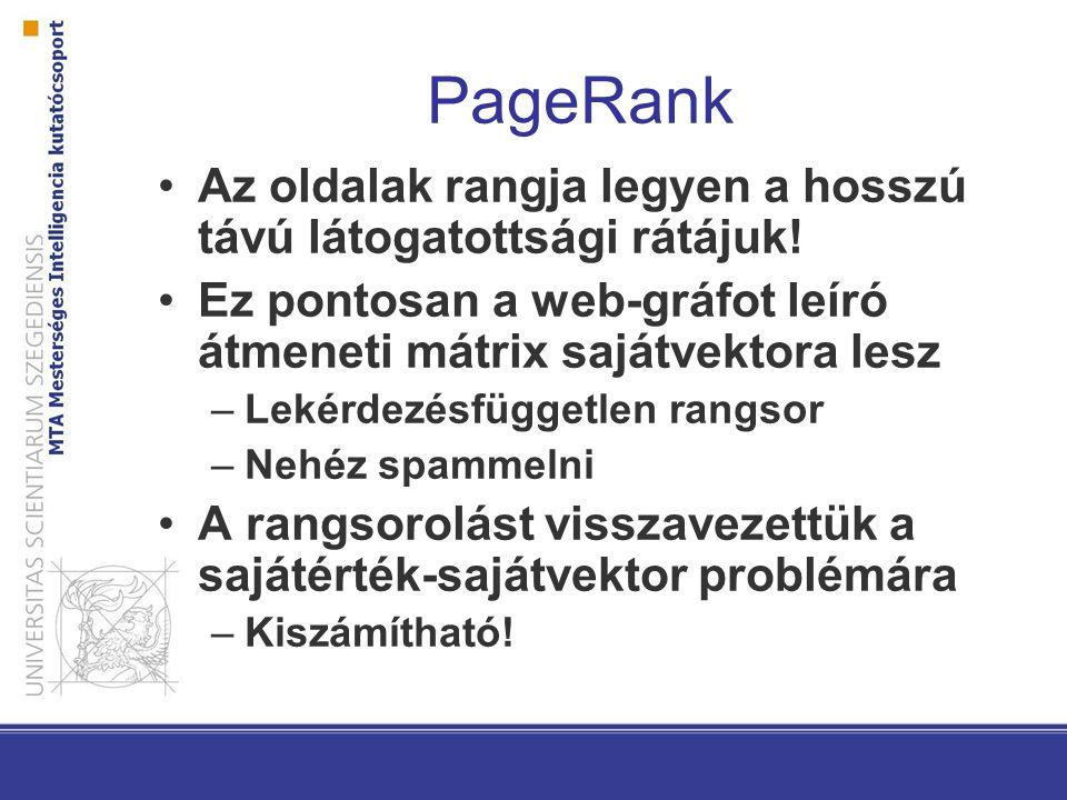 PageRank Az oldalak rangja legyen a hosszú távú látogatottsági rátájuk! Ez pontosan a web-gráfot leíró átmeneti mátrix sajátvektora lesz –Lekérdezésfü