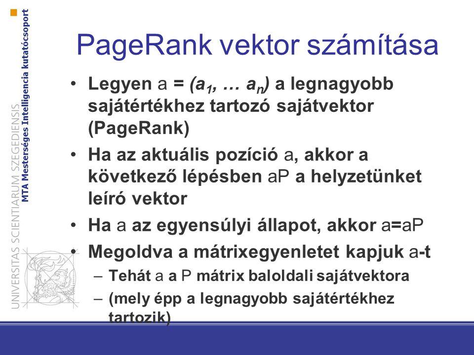 PageRank vektor számítása Legyen a = (a 1, … a n ) a legnagyobb sajátértékhez tartozó sajátvektor (PageRank) Ha az aktuális pozíció a, akkor a követke