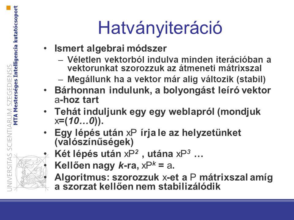Hatványiteráció Ismert algebrai módszer –Véletlen vektorból indulva minden iterációban a vektorunkat szorozzuk az átmeneti mátrixszal –Megállunk ha a