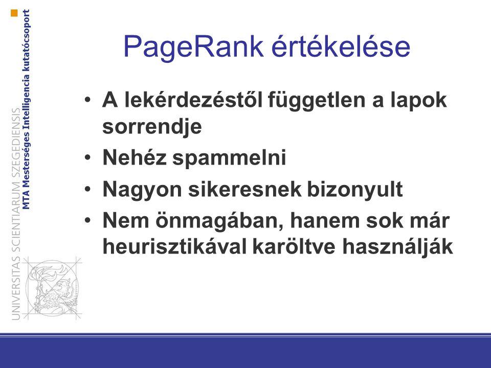 PageRank értékelése A lekérdezéstől független a lapok sorrendje Nehéz spammelni Nagyon sikeresnek bizonyult Nem önmagában, hanem sok már heurisztikáva