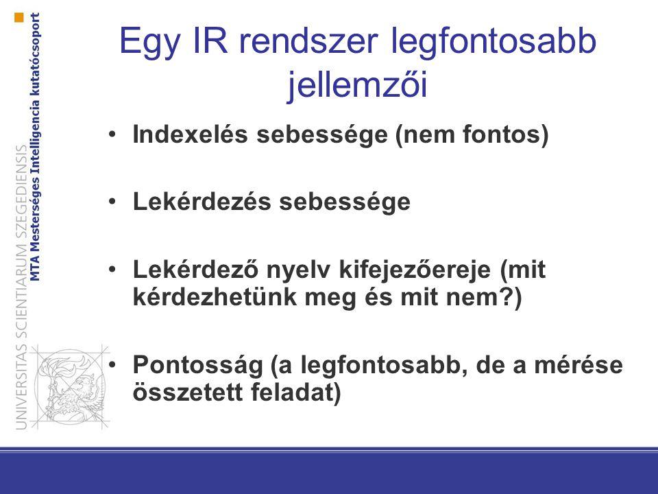 Egy IR rendszer legfontosabb jellemzői Indexelés sebessége (nem fontos) Lekérdezés sebessége Lekérdező nyelv kifejezőereje (mit kérdezhetünk meg és mi