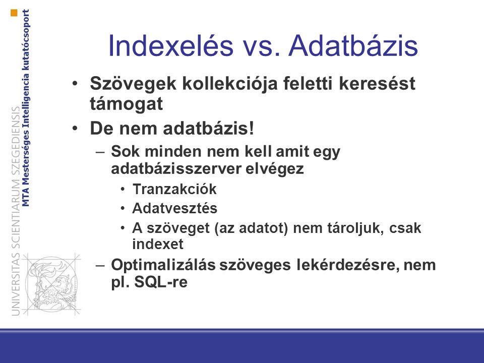 Indexelés vs. Adatbázis Szövegek kollekciója feletti keresést támogat De nem adatbázis! –Sok minden nem kell amit egy adatbázisszerver elvégez Tranzak