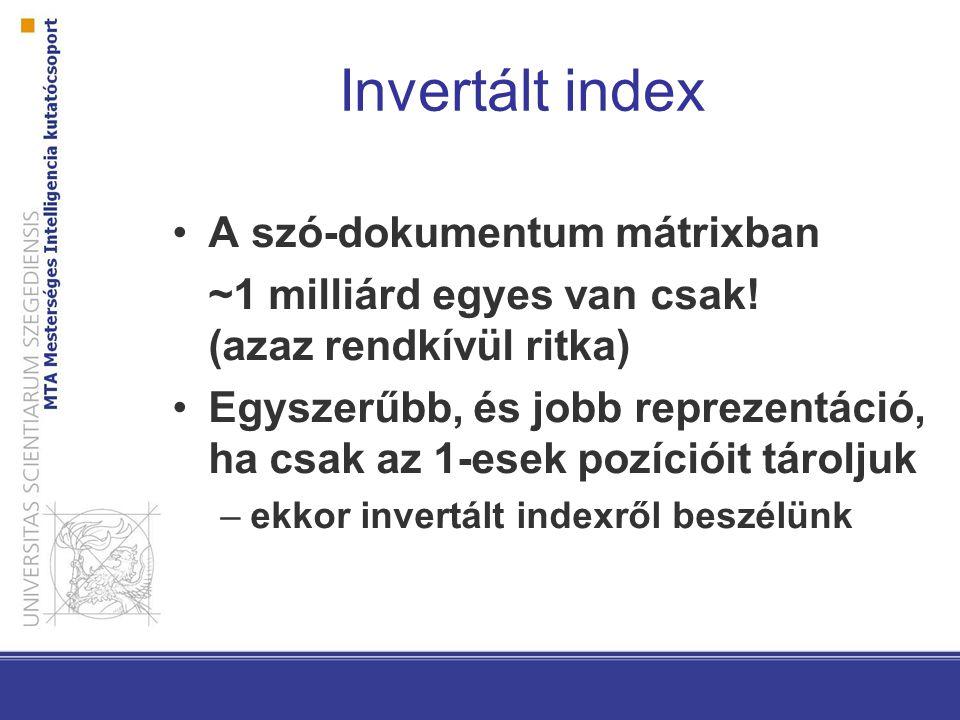 Invertált index A szó-dokumentum mátrixban ~1 milliárd egyes van csak! (azaz rendkívül ritka) Egyszerűbb, és jobb reprezentáció, ha csak az 1-esek poz