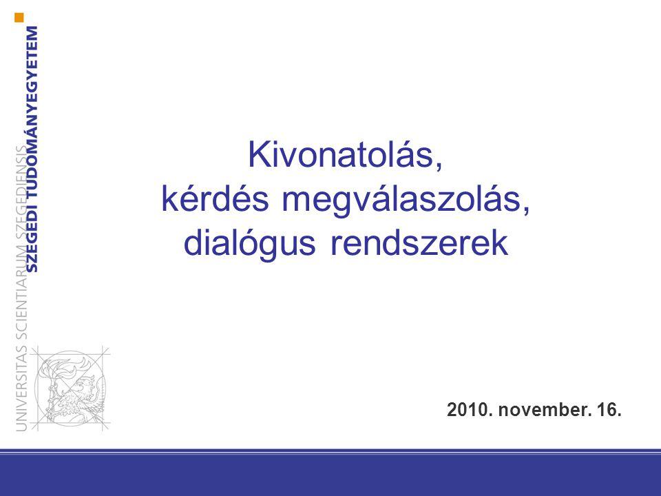 Kivonatolás, kérdés megválaszolás, dialógus rendszerek 2010. november. 16.