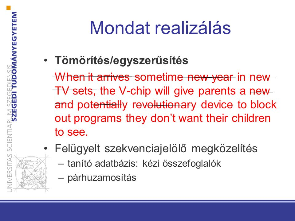 Mondat realizálás Tömörítés/egyszerűsítés When it arrives sometime new year in new TV sets, the V-chip will give parents a new and potentially revolutionary device to block out programs they don't want their children to see.
