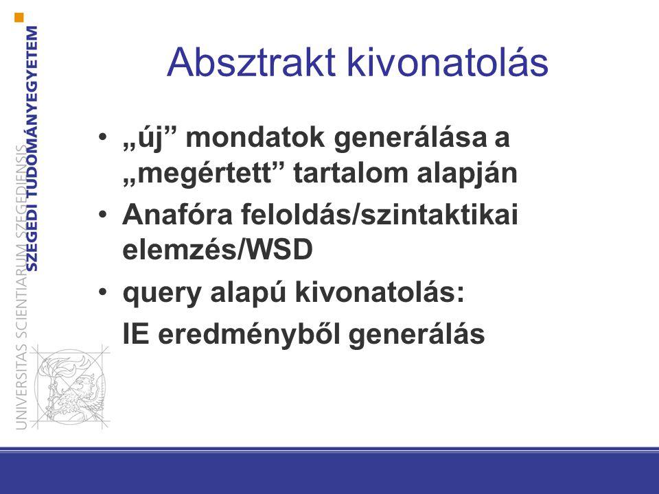 """Absztrakt kivonatolás """"új"""" mondatok generálása a """"megértett"""" tartalom alapján Anafóra feloldás/szintaktikai elemzés/WSD query alapú kivonatolás: IE er"""
