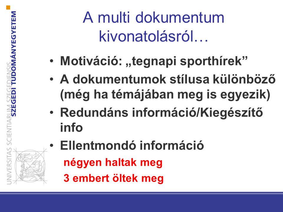"""A multi dokumentum kivonatolásról… Motiváció: """"tegnapi sporthírek"""" A dokumentumok stílusa különböző (még ha témájában meg is egyezik) Redundáns inform"""