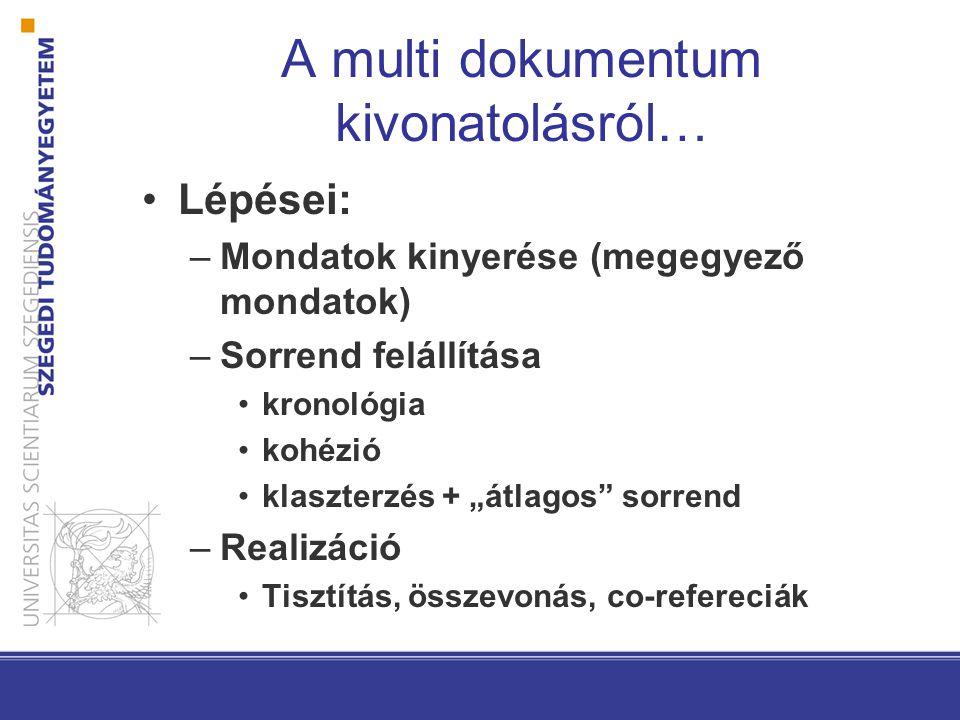 """A multi dokumentum kivonatolásról… Lépései: –Mondatok kinyerése (megegyező mondatok) –Sorrend felállítása kronológia kohézió klaszterzés + """"átlagos"""" s"""