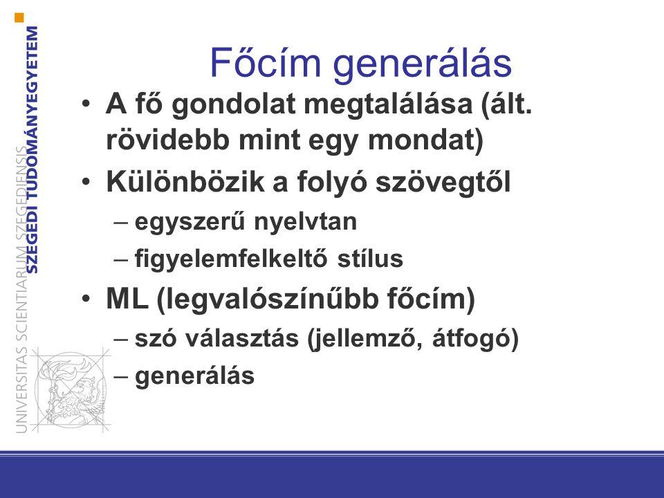 Főcím generálás A fő gondolat megtalálása (ált. rövidebb mint egy mondat) Különbözik a folyó szövegtől –egyszerű nyelvtan –figyelemfelkeltő stílus ML