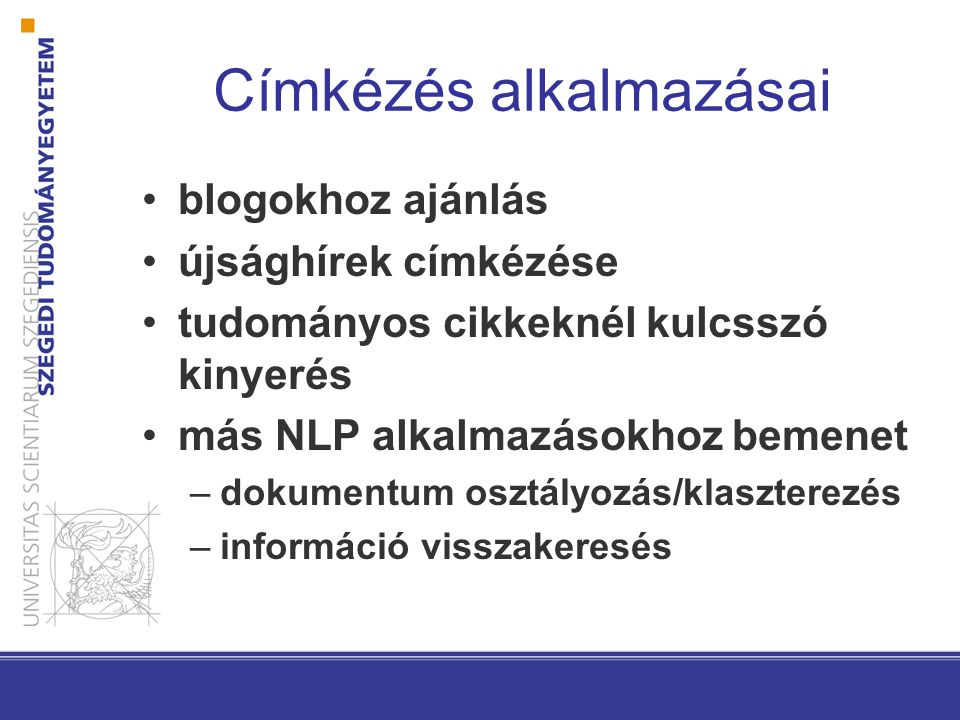 Címkézés alkalmazásai blogokhoz ajánlás újsághírek címkézése tudományos cikkeknél kulcsszó kinyerés más NLP alkalmazásokhoz bemenet –dokumentum osztályozás/klaszterezés –információ visszakeresés
