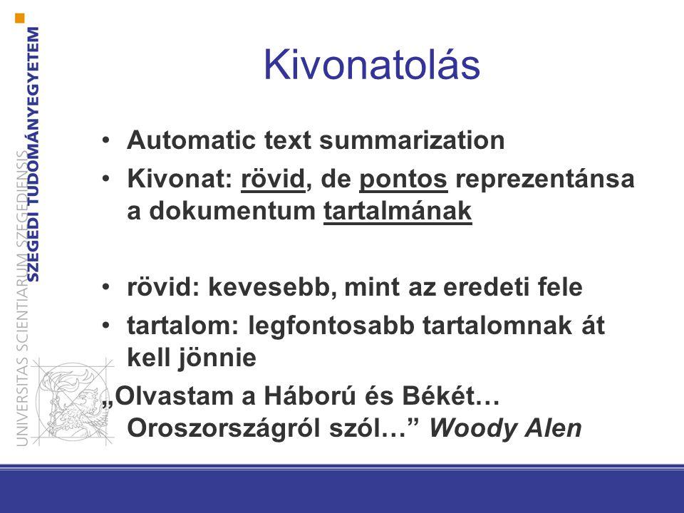 Kivonatolás Automatic text summarization Kivonat: rövid, de pontos reprezentánsa a dokumentum tartalmának rövid: kevesebb, mint az eredeti fele tartal