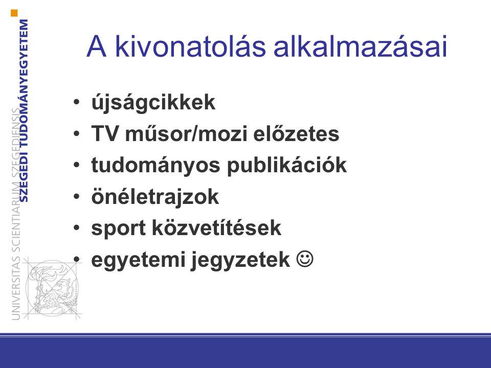 A kivonatolás alkalmazásai újságcikkek TV műsor/mozi előzetes tudományos publikációk önéletrajzok sport közvetítések egyetemi jegyzetek