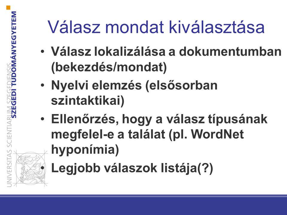 Válasz mondat kiválasztása Válasz lokalizálása a dokumentumban (bekezdés/mondat) Nyelvi elemzés (elsősorban szintaktikai) Ellenőrzés, hogy a válasz típusának megfelel-e a találat (pl.
