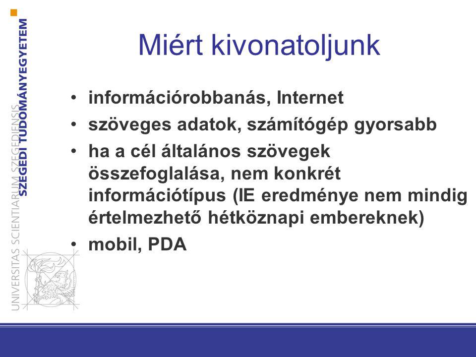 Miért kivonatoljunk információrobbanás, Internet szöveges adatok, számítógép gyorsabb ha a cél általános szövegek összefoglalása, nem konkrét információtípus (IE eredménye nem mindig értelmezhető hétköznapi embereknek) mobil, PDA