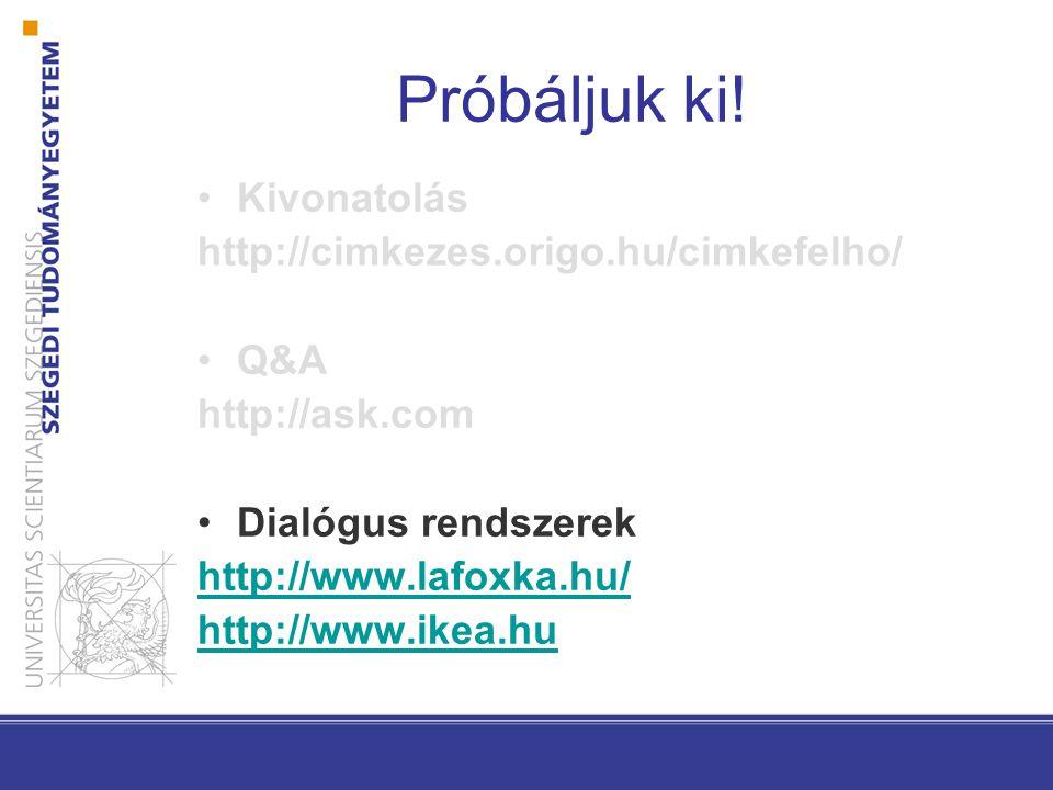Próbáljuk ki! Kivonatolás http://cimkezes.origo.hu/cimkefelho/ Q&A http://ask.com Dialógus rendszerek http://www.lafoxka.hu/ http://www.ikea.hu
