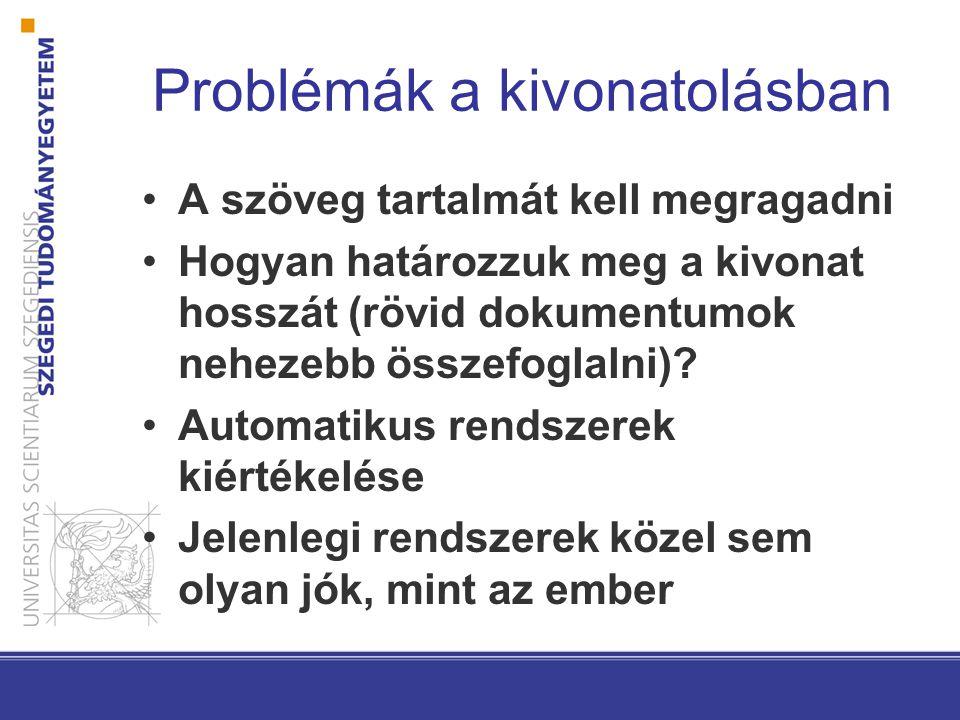 Problémák a kivonatolásban A szöveg tartalmát kell megragadni Hogyan határozzuk meg a kivonat hosszát (rövid dokumentumok nehezebb összefoglalni).