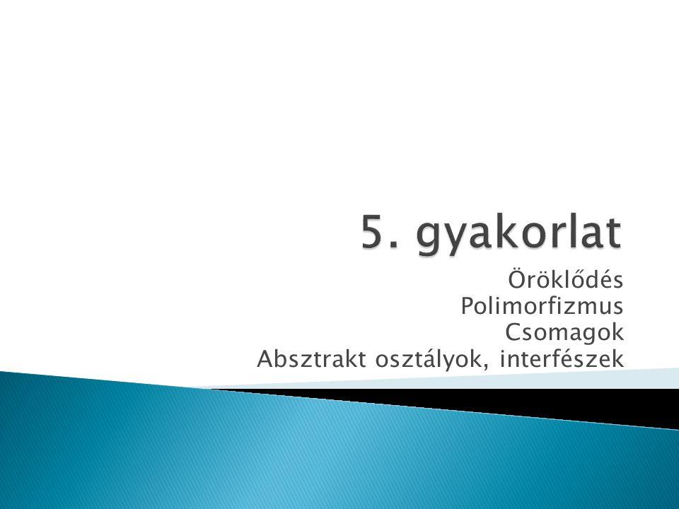 Öröklődés Polimorfizmus Csomagok Absztrakt osztályok, interfészek