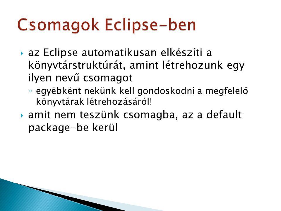  az Eclipse automatikusan elkészíti a könyvtárstruktúrát, amint létrehozunk egy ilyen nevű csomagot ◦ egyébként nekünk kell gondoskodni a megfelelő könyvtárak létrehozásáról.