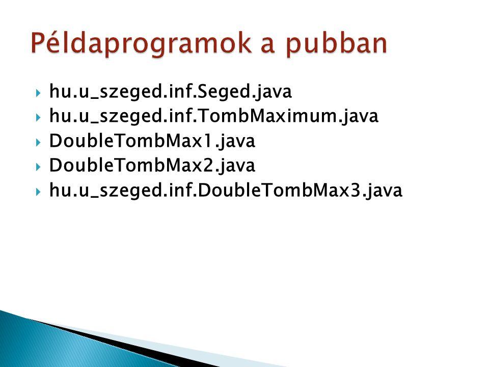  hu.u_szeged.inf.Seged.java  hu.u_szeged.inf.TombMaximum.java  DoubleTombMax1.java  DoubleTombMax2.java  hu.u_szeged.inf.DoubleTombMax3.java