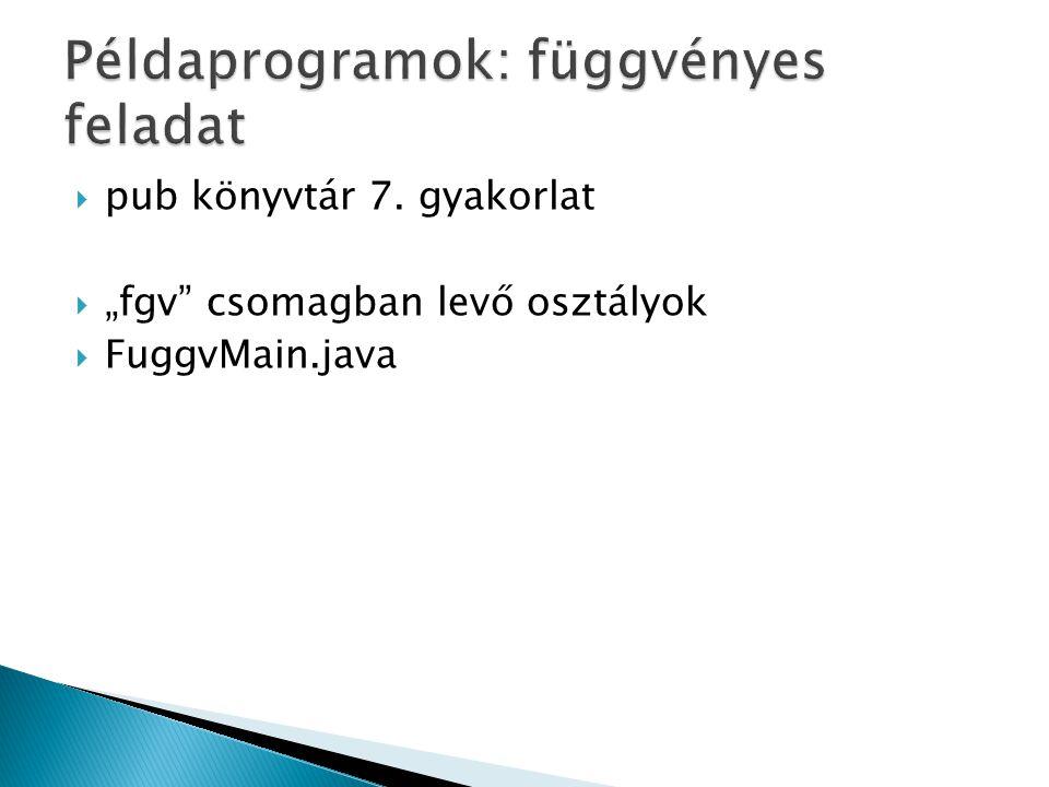 """ pub könyvtár 7. gyakorlat  """"fgv"""" csomagban levő osztályok  FuggvMain.java"""