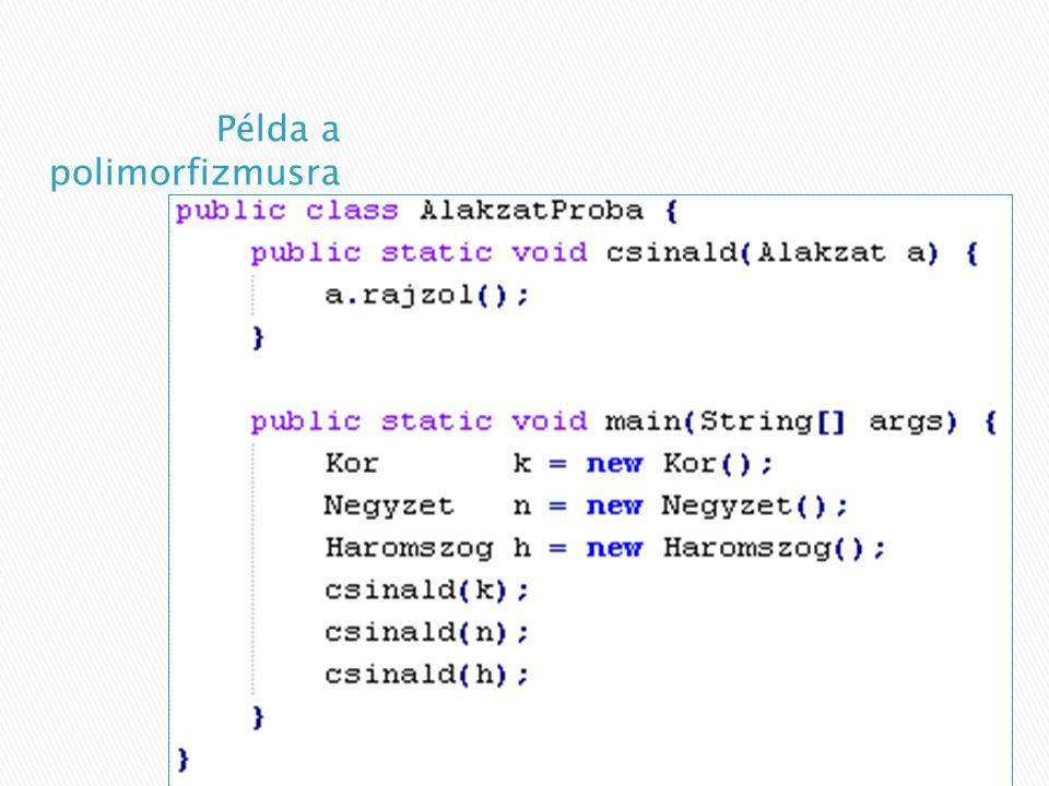 Java: extends kulcsszó class SzármaztatottOsztály extends Ősosztály { // … }  az ősosztálytól örökölt privát adattagok részei lesznek a származtatott osztálynak, de csak a publikus getter/setter metódusokkal tudjuk őket elérni ◦ konstruktorból az ősosztály konstruktorának hívásával: super kulcsszó