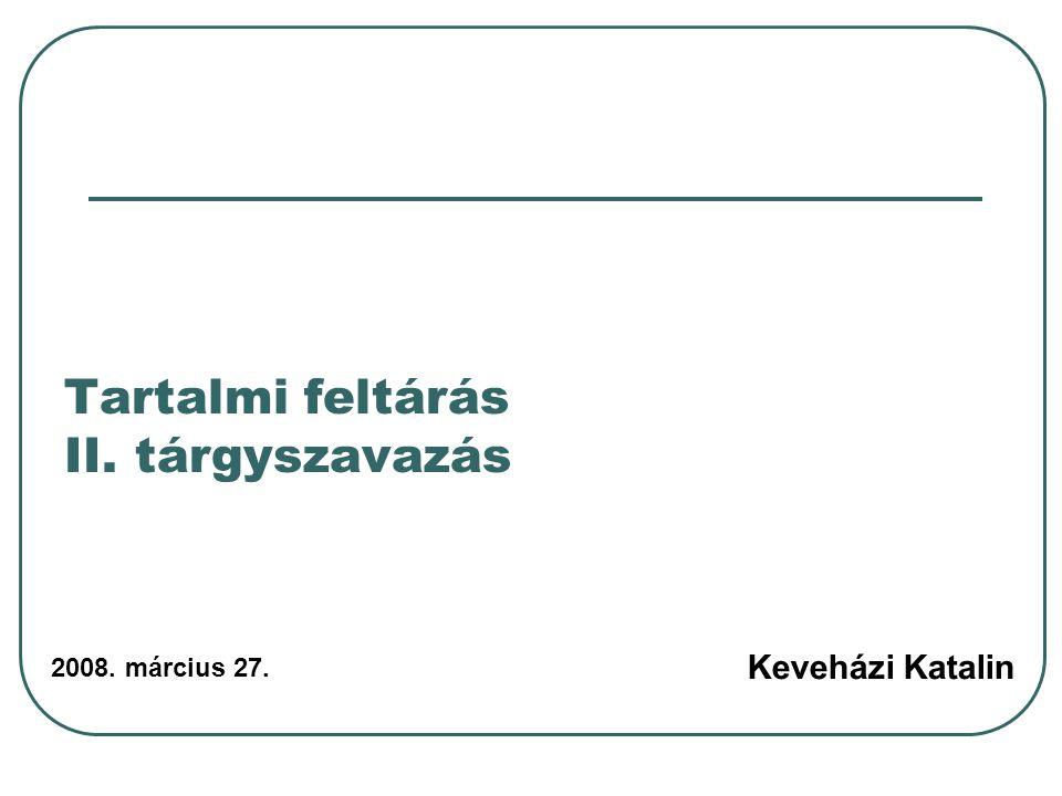 Tartalmi feltárás II. tárgyszavazás Keveházi Katalin 2008. március 27.