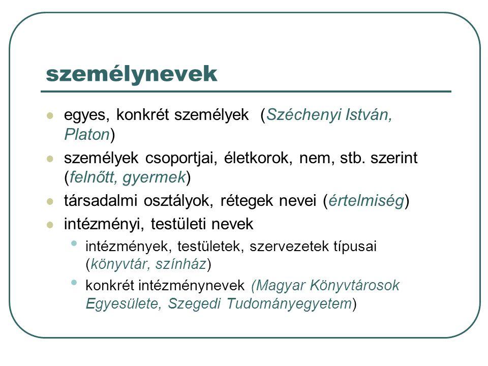 személynevek egyes, konkrét személyek (Széchenyi István, Platon) személyek csoportjai, életkorok, nem, stb. szerint (felnőtt, gyermek) társadalmi oszt