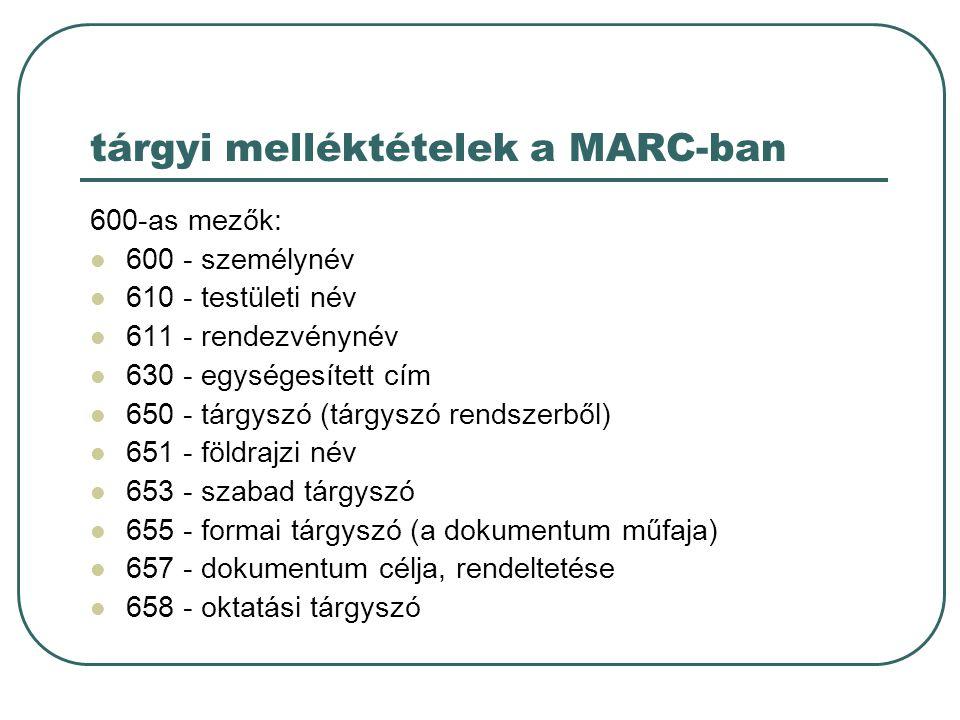 tárgyi melléktételek a MARC-ban 600-as mezők: 600 - személynév 610 - testületi név 611 - rendezvénynév 630 - egységesített cím 650 - tárgyszó (tárgysz