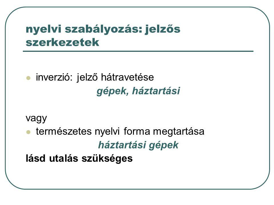 nyelvi szabályozás: jelzős szerkezetek inverzió: jelző hátravetése gépek, háztartási vagy természetes nyelvi forma megtartása háztartási gépek lásd ut