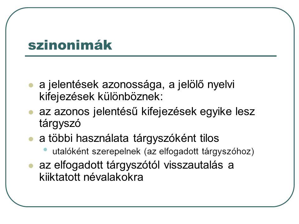 szinonimák a jelentések azonossága, a jelölő nyelvi kifejezések különböznek: az azonos jelentésű kifejezések egyike lesz tárgyszó a többi használata t