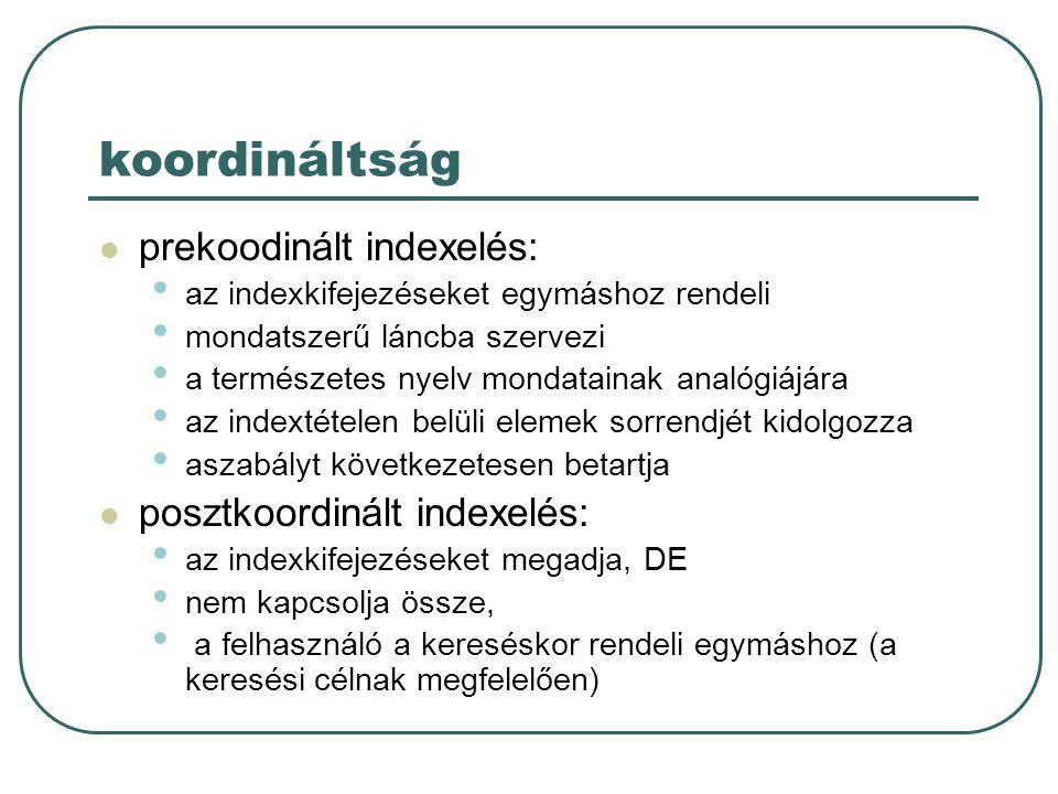 koordináltság prekoodinált indexelés: az indexkifejezéseket egymáshoz rendeli mondatszerű láncba szervezi a természetes nyelv mondatainak analógiájára