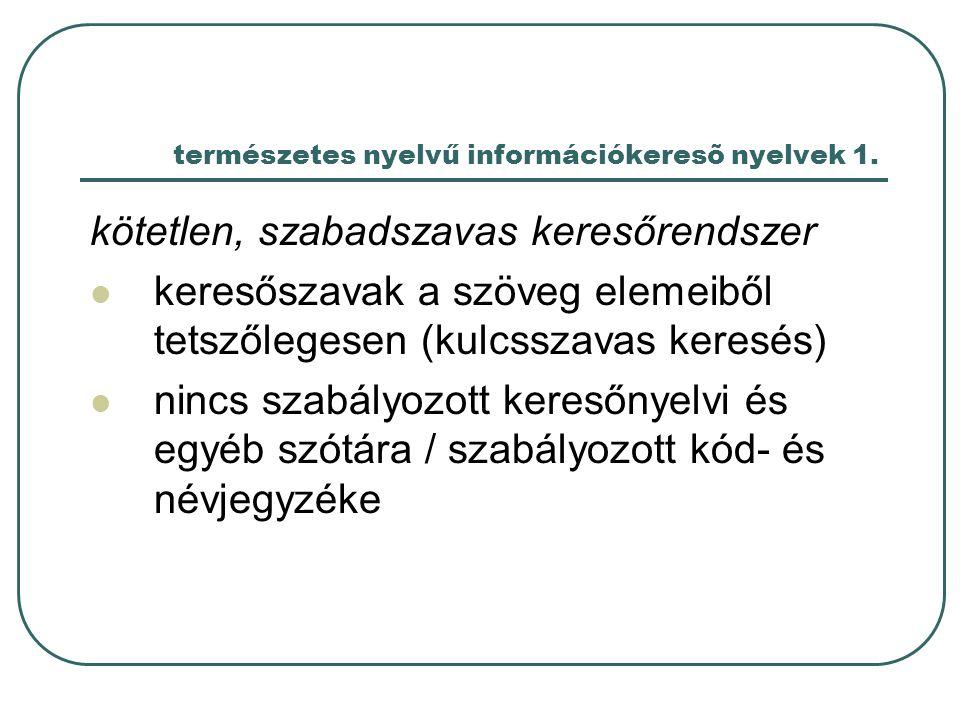 természetes nyelvű információkeresõ nyelvek 1. kötetlen, szabadszavas keresőrendszer keresőszavak a szöveg elemeiből tetszőlegesen (kulcsszavas keresé