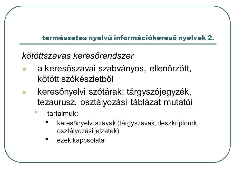 természetes nyelvű információkeresõ nyelvek 2. kötöttszavas keresőrendszer a keresőszavai szabványos, ellenőrzött, kötött szókészletből keresőnyelvi s
