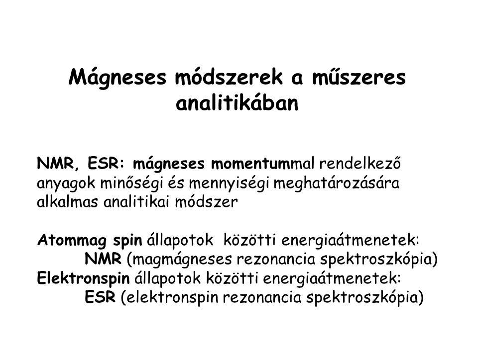 Mágneses módszerek a műszeres analitikában NMR, ESR: mágneses momentummal rendelkező anyagok minőségi és mennyiségi meghatározására alkalmas analitika