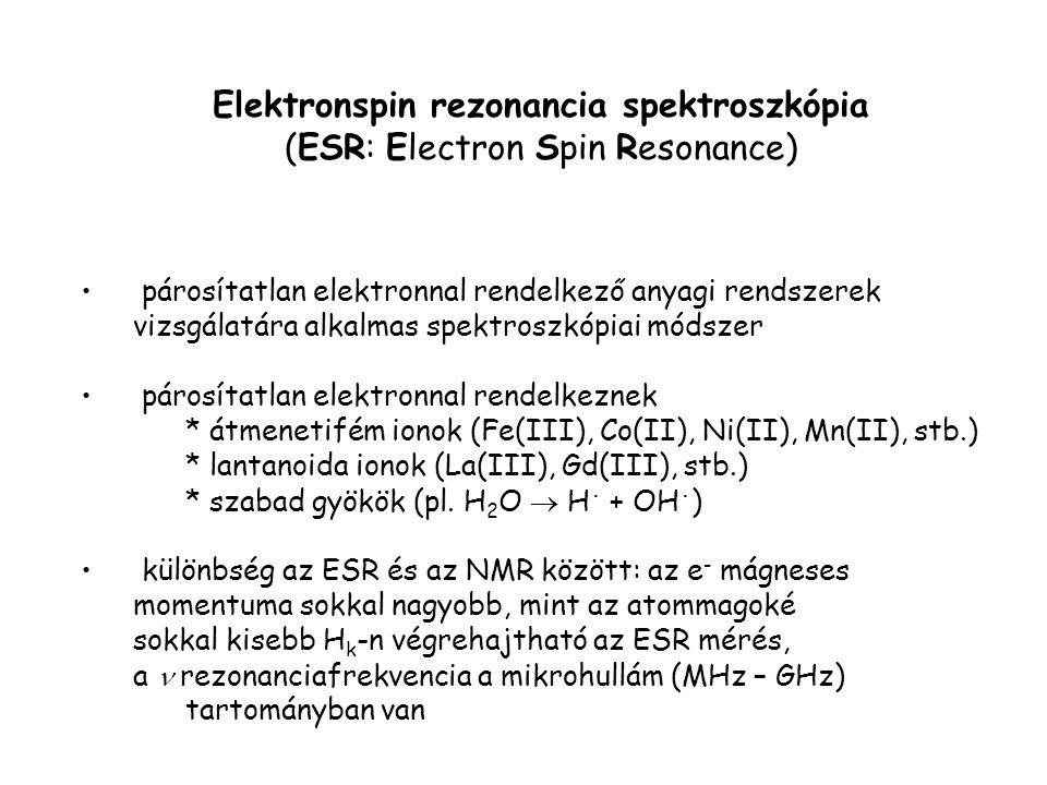 Elektronspin rezonancia spektroszkópia (ESR: Electron Spin Resonance) párosítatlan elektronnal rendelkező anyagi rendszerek vizsgálatára alkalmas spek