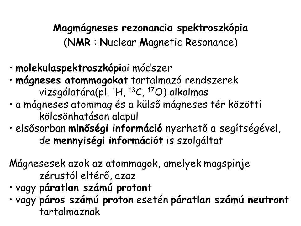 Magmágneses rezonancia spektroszkópia (NMR : Nuclear Magnetic Resonance) molekulaspektroszkópiai módszer mágneses atommagokat tartalmazó rendszerek vi