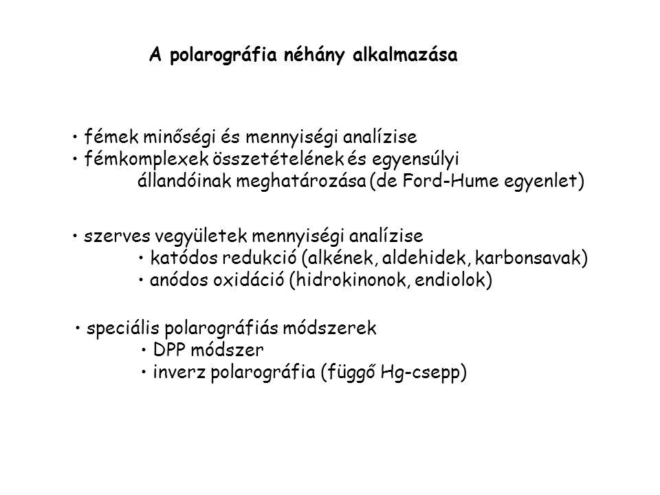 A polarográfia néhány alkalmazása fémek minőségi és mennyiségi analízise fémkomplexek összetételének és egyensúlyi állandóinak meghatározása (de Ford-