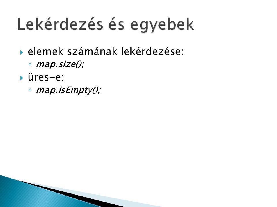  elemek számának lekérdezése: ◦ map.size();  üres-e: ◦ map.isEmpty();