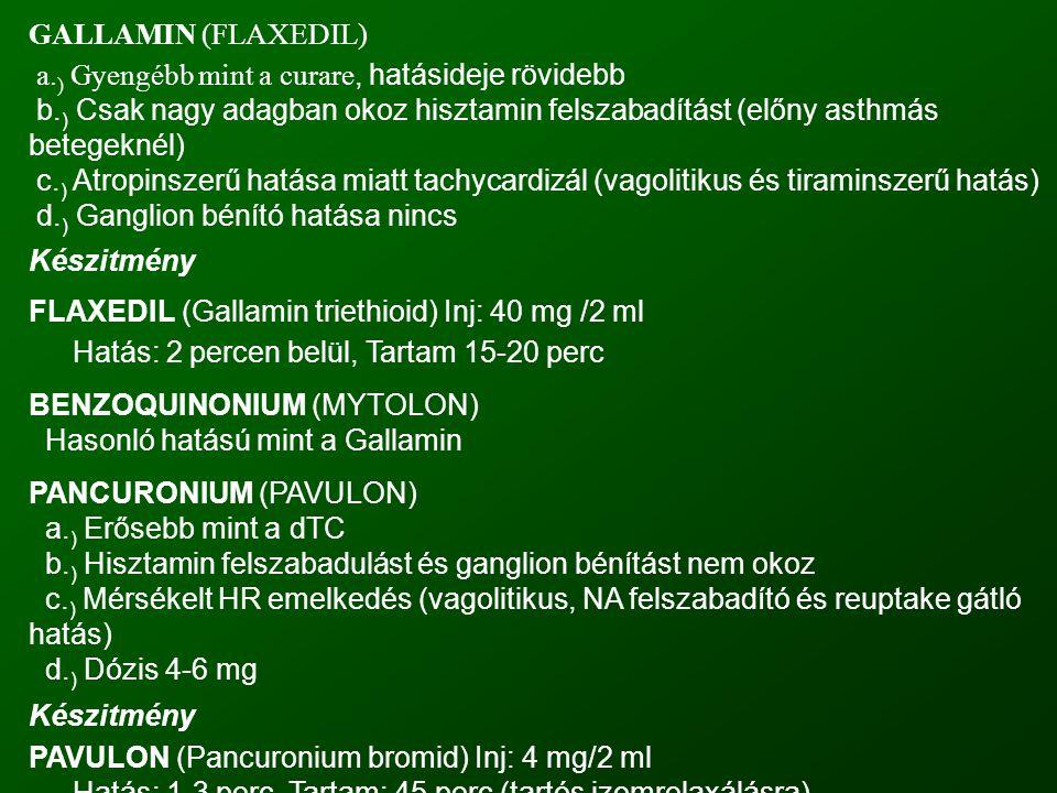 GALLAMIN (FLAXEDIL) a. ) Gyengébb mint a curare, hatásideje rövidebb b. ) Csak nagy adagban okoz hisztamin felszabadítást (előny asthmás betegeknél) c