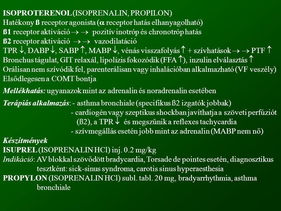 ISOPROTERENOL (ISOPRENALIN, PROPILON) Hatékony ß receptor agonista (  receptor hatás elhanyagolható) ß1 receptor aktiváció   pozitív inotróp és chr