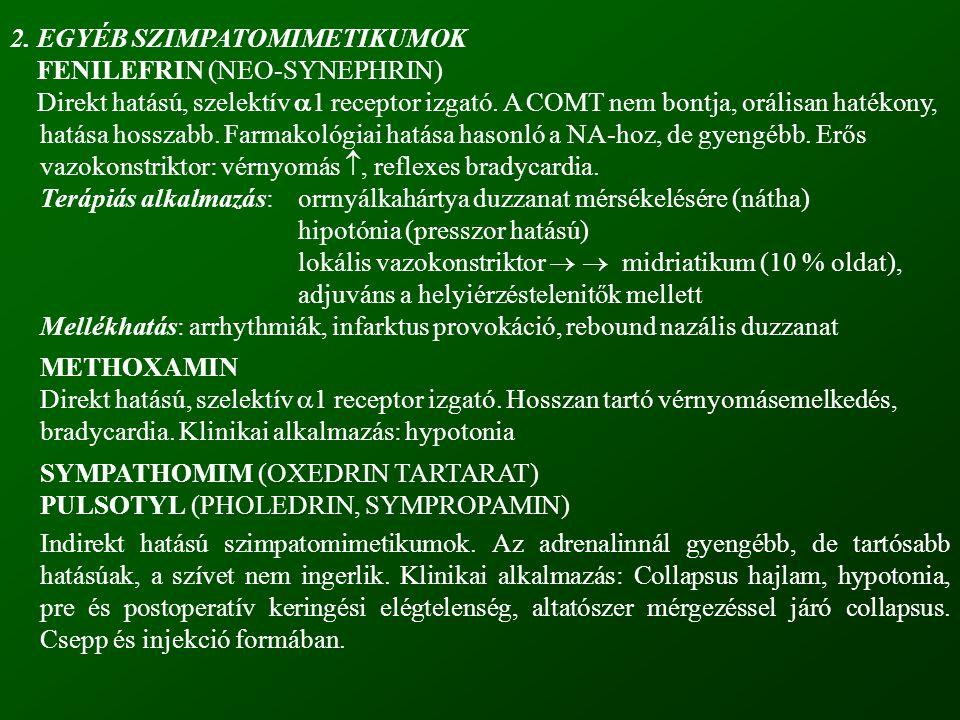 2. EGYÉB SZIMPATOMIMETIKUMOK FENILEFRIN (NEO-SYNEPHRIN) Direkt hatású, szelektív  1 receptor izgató. A COMT nem bontja, orálisan hatékony, hatása hos